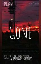 Gone | by lividandhertears