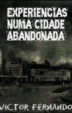Experiências numa Cidade Abandonada by VictorFernando2