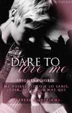 Dare To Love Me. (+16) [Justin Bieber y tú] by 50sombrasBieber