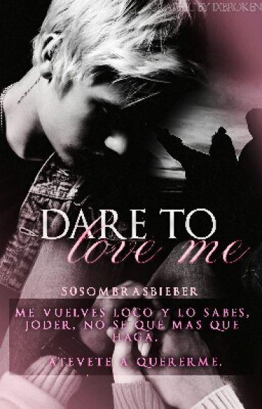 Dare To Love Me. (+16) [Justin Bieber y tú]