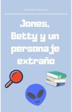 Jones, Betty y un personaje extraño by VICTORIAbeeC