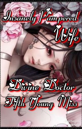 Insanely Pampered Wife: Divine Doctor Fifth Young Miss. Book 2 by psycheglow