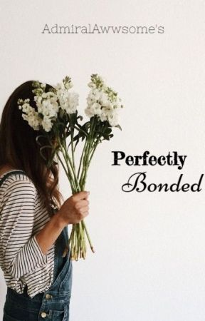 Perfectly Bonded (EDITED) by AdmiralAwwsome
