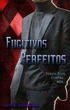 Fugitivos Perfeitos by SrtaJaureg4y