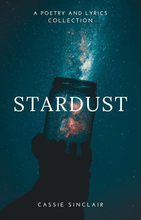 Stardust: A Poetry and Lyrics Collection by inmywilderness