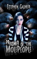 Prisoner of the Molepeople by StephenGashler