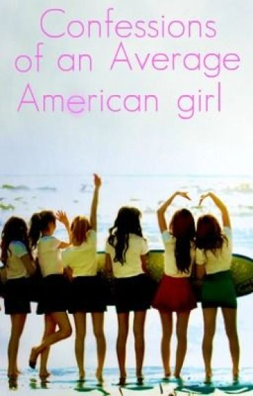 Confessions of the Average American Teenage Girl