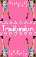 Troublemakers by annaaaml
