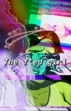 the f'ed girl by fakiingsmiiles