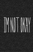 I'M NOT OKAY by FionaMaeOrdonia