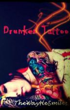 ...Drunken Tattoo... by TheWayHeSmiles