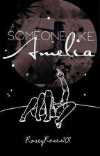 Someone like Amelia by RoseyRoses101