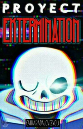 "Proyect ""Extermination"" (Sans × Reader) by KaiHaradaLovesYou"