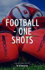 FOOTBALL - one shots ⚽️ (Zakończone) by wandzix