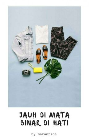 JAUH DI MATA, BINAR DI HATI by ratihmarantina