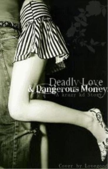 Deadly Love and Dangerous Money *Do not read: Re-writing*