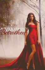 A Vampire's Betrothed by secretlysuper1