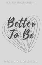 Better To Be by PollyNomial