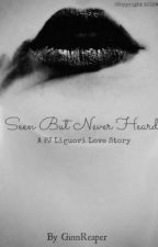Seen But Never Heard - A PJ Liguori Love Story [Completed] by improbablyyourfetish