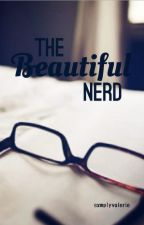 The Beautiful Nerd (Sweet Revenge) by sxmplyvalerie