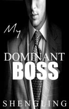 My Dominant Boss ( A Cinderella Story) by Shengling