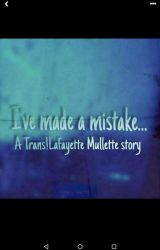 Ive made a mistake.. {Mullette} TRANS LAFF (COMPLETED) by Sunnyside_up2236