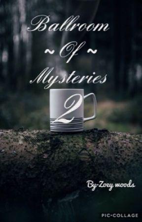 Ballroom Of Mysteries (part 2)  by xx_lolqueen_xx