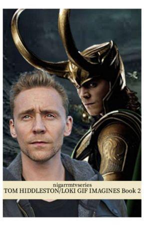 Tom Hiddleston/Loki Gif Imagines Book Two - 231 t o m-tumblr - Wattpad