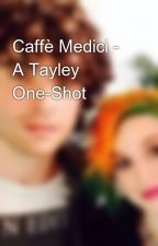 Caffè Medici - A Tayley One-Shot by TaylorsButterFingle