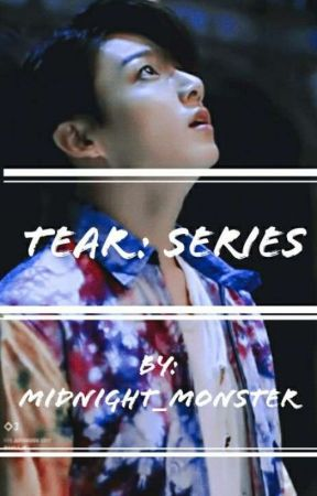 Tear : Series (On Hold) by _midnight_monster_