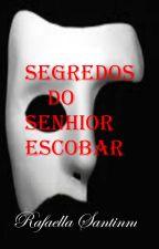 Segredos Do Senhor Escobar by RafaellaSantinni