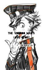 The voodoo man/love story  by millerjhana0