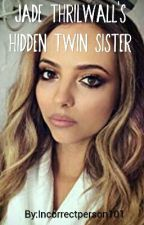 Jade Thrilwall's Hidden Twin Sister  (on hold) by FailureintheMaking