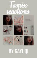 REACTION'S ─ FAMIX。 by gayuqi