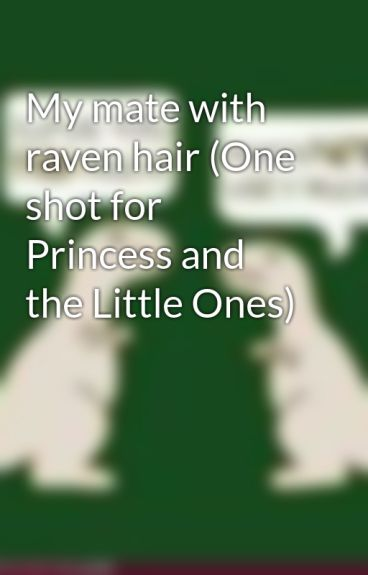 My mate with raven hair (One shot for Princess and the Little Ones) by cooqienomster