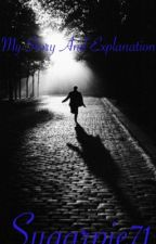 My Story and My Explanation  by sugarpie71