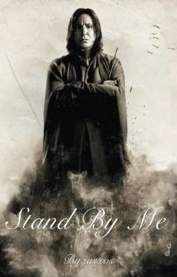 Stand By Me - A Severus Snape x Reader Fanfiction - jasxos