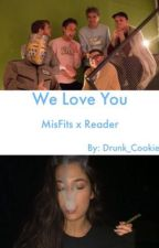 We Love You (GBG x Reader) by Drunk_Cookie