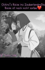 Chihiro's Reise ins Zauberland~Die Reise ist noch nicht vorbei ❤️ by Typisch_Jxlie
