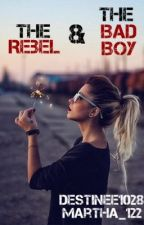 The Rebel and The Bad Boy by MarthaB_DestineeM