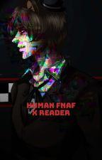Human Fnaf x Reader by beyblade_mizuki