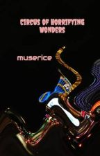 Circus of Horrifying Wonders by muserice