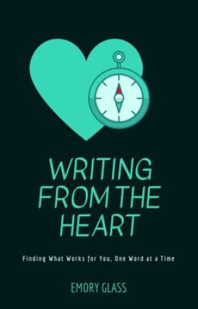 Writing From the Heart: Finding What Works for You, One Word at a Time by TheChromaBooks
