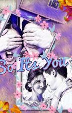 So Its You 💛 [ On Going & EDITED ] by BLackEnYello