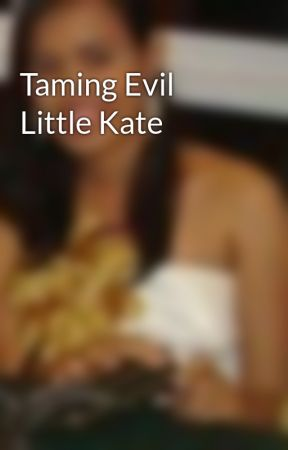 Taming Evil Little Kate by Damonh