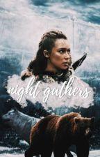 NIGHT GATHERS ⊳ g. of thrones by rhaenaatargaryen