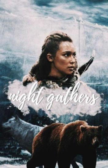 NIGHT GATHERS ⊳ g. of thrones