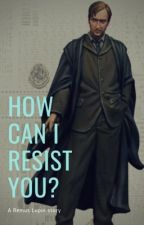How can I resist you? • Remus Lupin by CurlyMoony