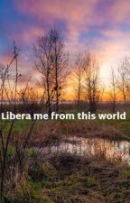 Libera Me from this World by KaminaIsHot