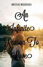 An Infinite Reason To Love (#TheWattys2019)  by MissaSenzilla